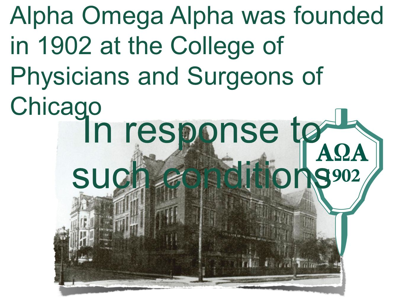 Alpha Omega Alpha was founded in 1902 at the College of Physicians and Surgeons of Chicago In response to such conditions