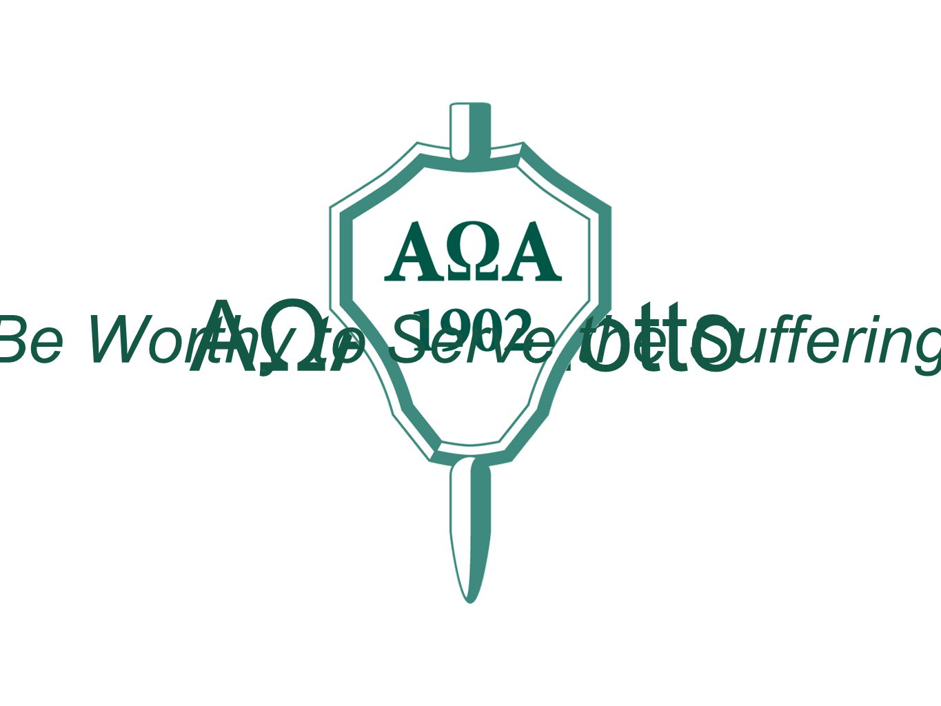AΩA's Motto Be Worthy to Serve the Suffering