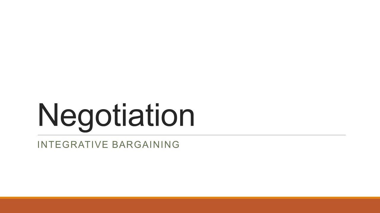 Negotiation INTEGRATIVE BARGAINING