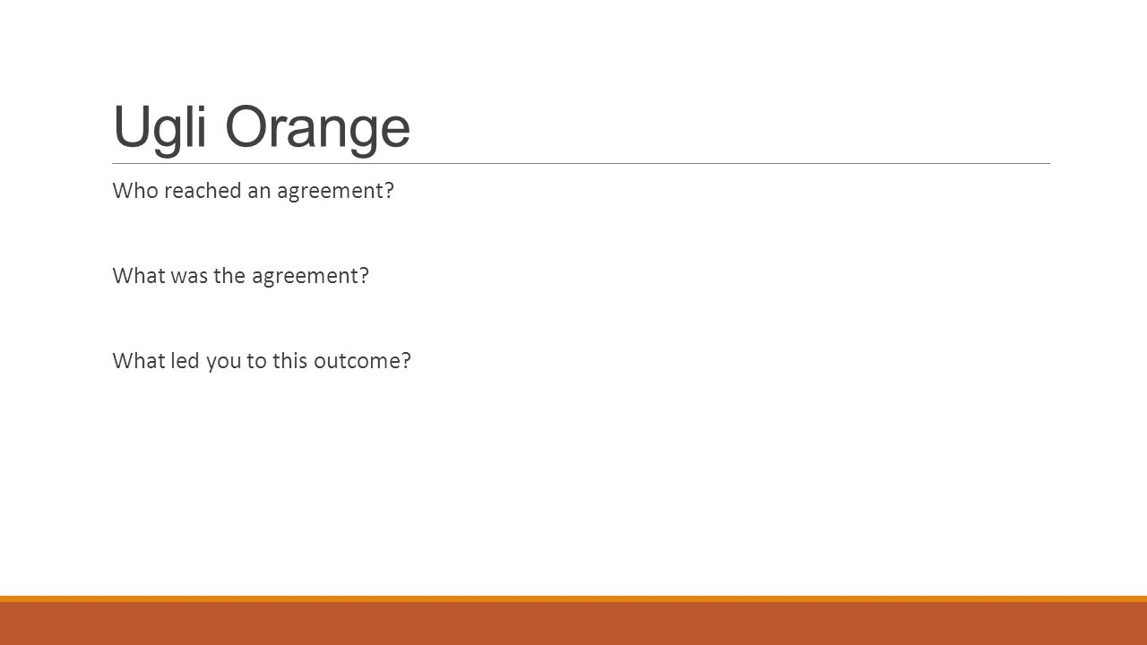 Ugli Orange Who reached an agreement? What was the agreement? What led you to this outcome?