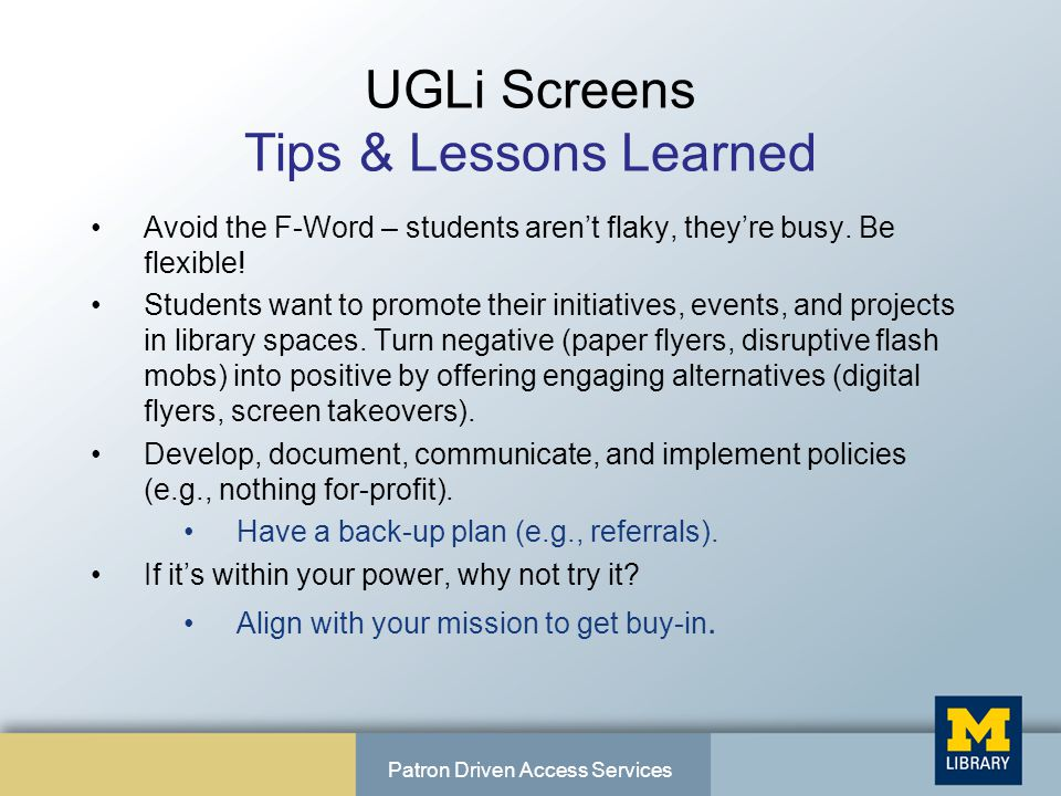 UGLi Screens Tips & Lessons Learned Avoid the F-Word – students aren't flaky, they're busy.