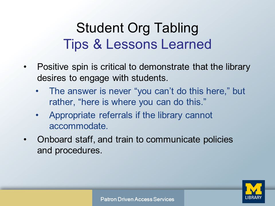Student Org Tabling Tips & Lessons Learned Positive spin is critical to demonstrate that the library desires to engage with students.