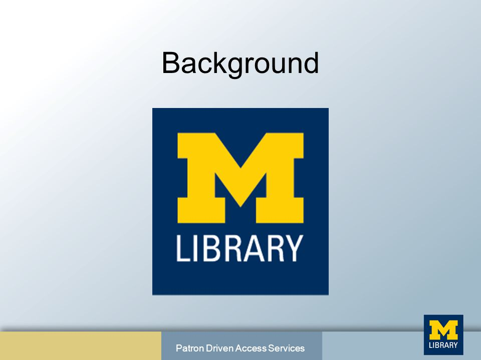 Background Patron Driven Access Services