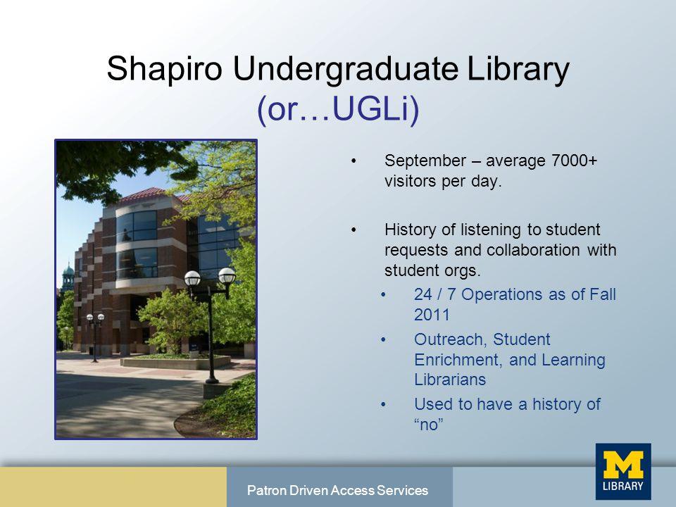Shapiro Undergraduate Library (or…UGLi) September – average 7000+ visitors per day.