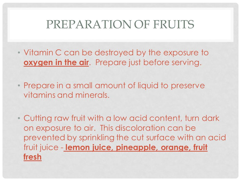 PREPARATION OF FRUITS Vitamin C can be destroyed by the exposure to oxygen in the air.