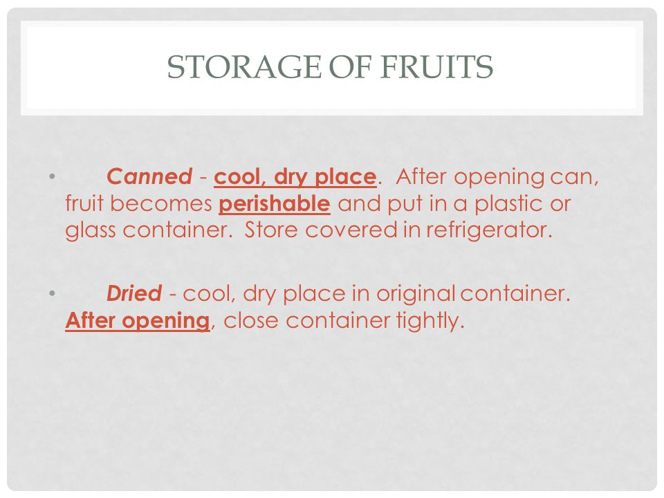 STORAGE OF FRUITS Canned - cool, dry place.