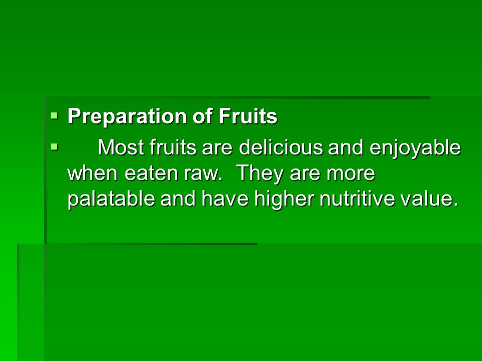  Preparation of Fruits  Most fruits are delicious and enjoyable when eaten raw.