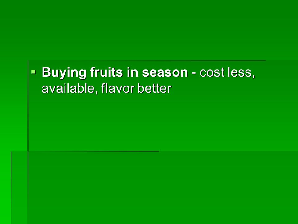  Buying fruits in season - cost less, available, flavor better