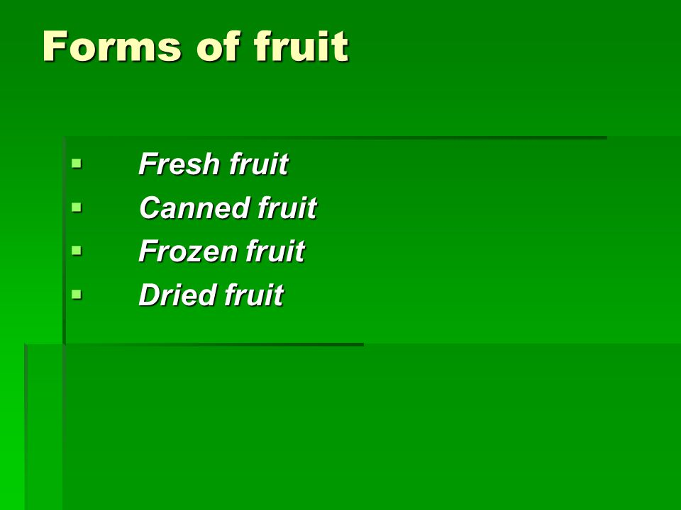 Forms of fruit  Fresh fruit  Canned fruit  Frozen fruit  Dried fruit