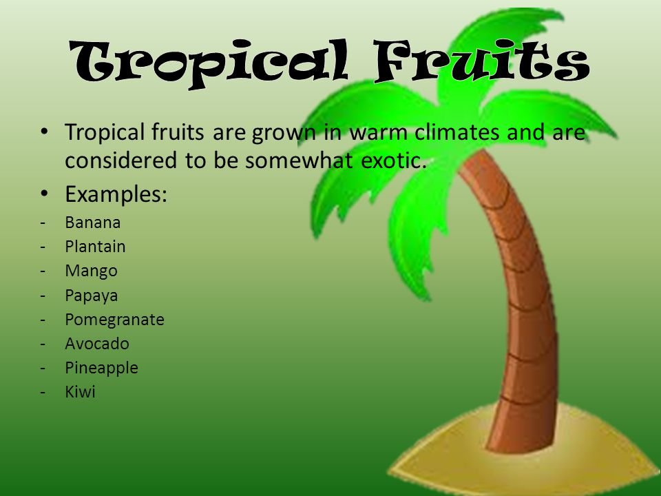 Tropical fruits are grown in warm climates and are considered to be somewhat exotic.