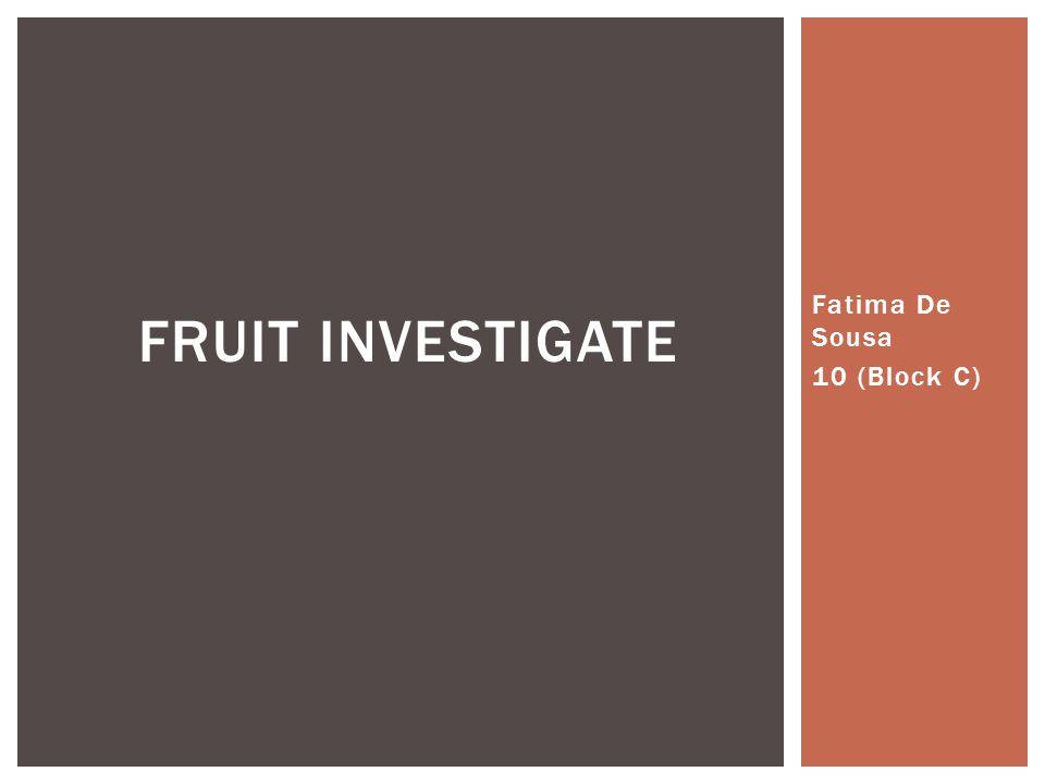 Fatima De Sousa 10 (Block C) FRUIT INVESTIGATE