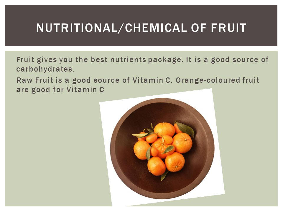Fruit gives you the best nutrients package. It is a good source of carbohydrates.