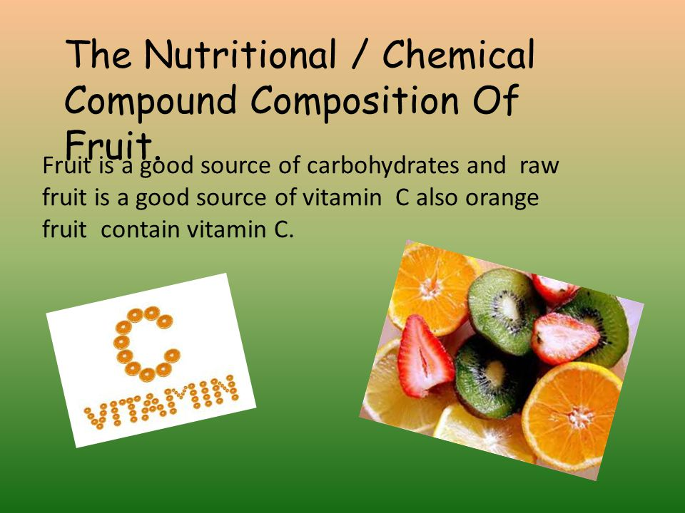 The Nutritional / Chemical Compound Composition Of Fruit.