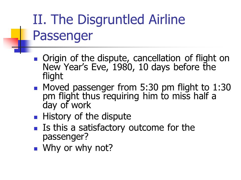 II. The Disgruntled Airline Passenger Origin of the dispute, cancellation of flight on New Year's Eve, 1980, 10 days before the flight Moved passenger