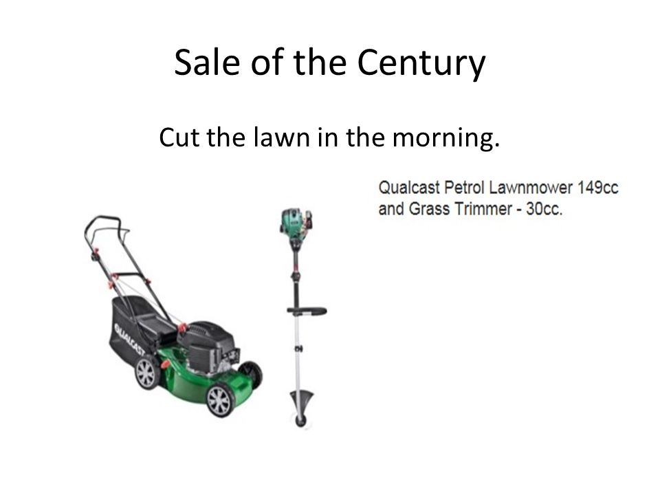 Sale of the Century Cut the lawn in the morning.