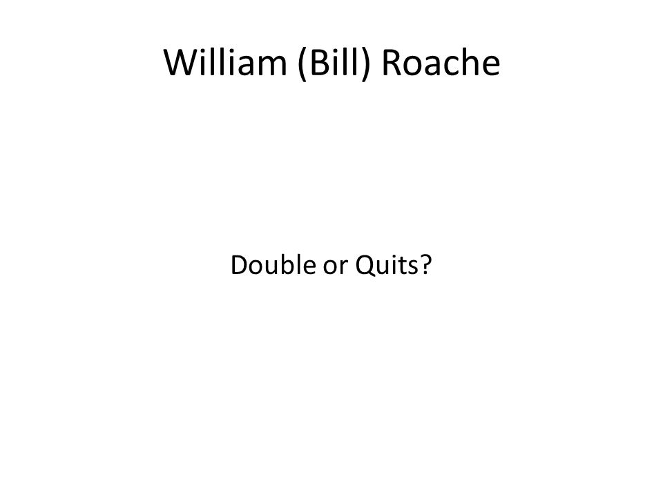 William (Bill) Roache Double or Quits