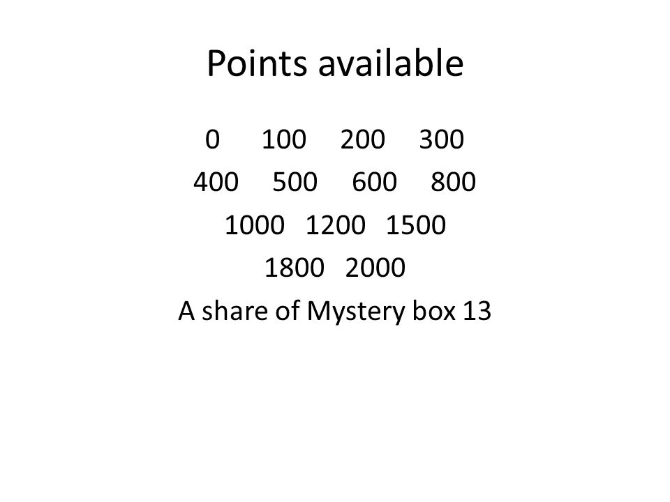 Points available 0 100 200 300 400 500 600 800 1000 1200 1500 1800 2000 A share of Mystery box 13