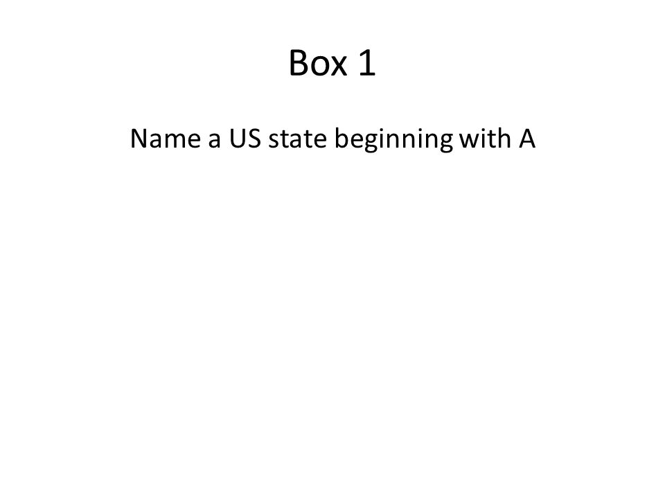 Box 1 Name a US state beginning with A