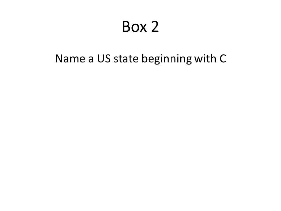 Box 2 Name a US state beginning with C