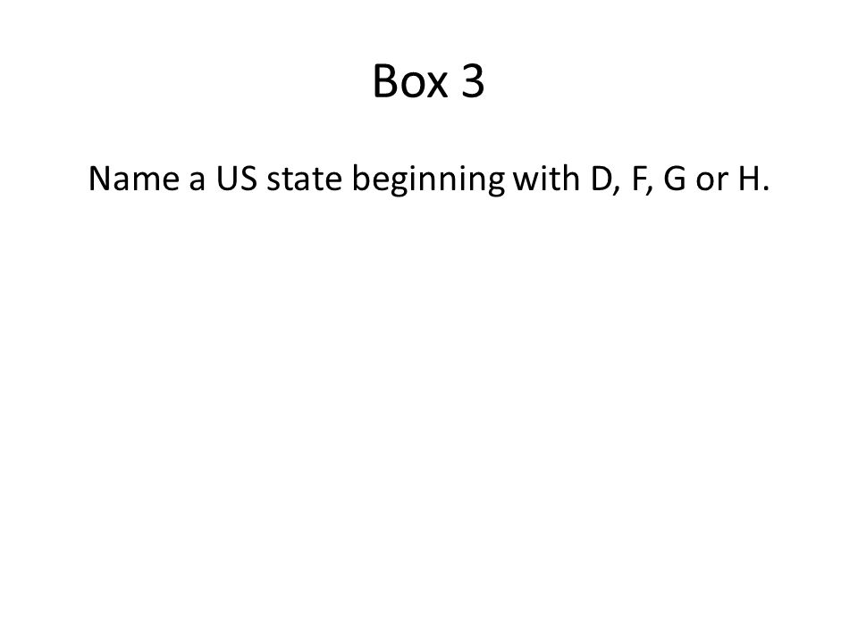 Box 3 Name a US state beginning with D, F, G or H.
