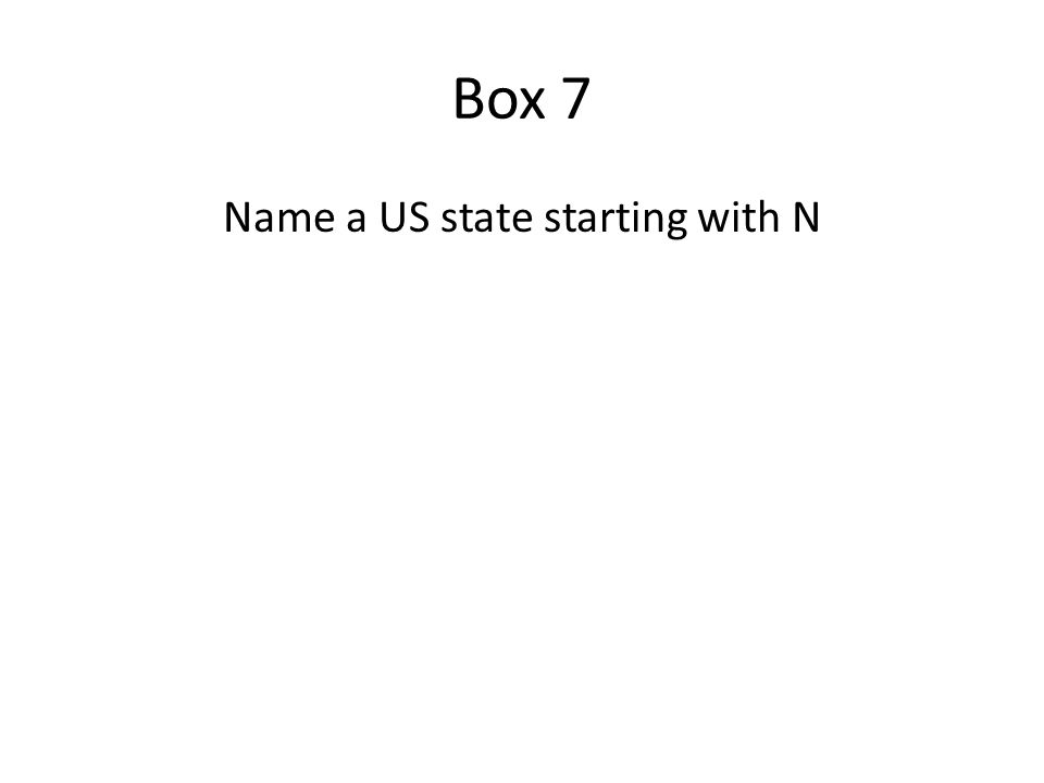 Box 7 Name a US state starting with N