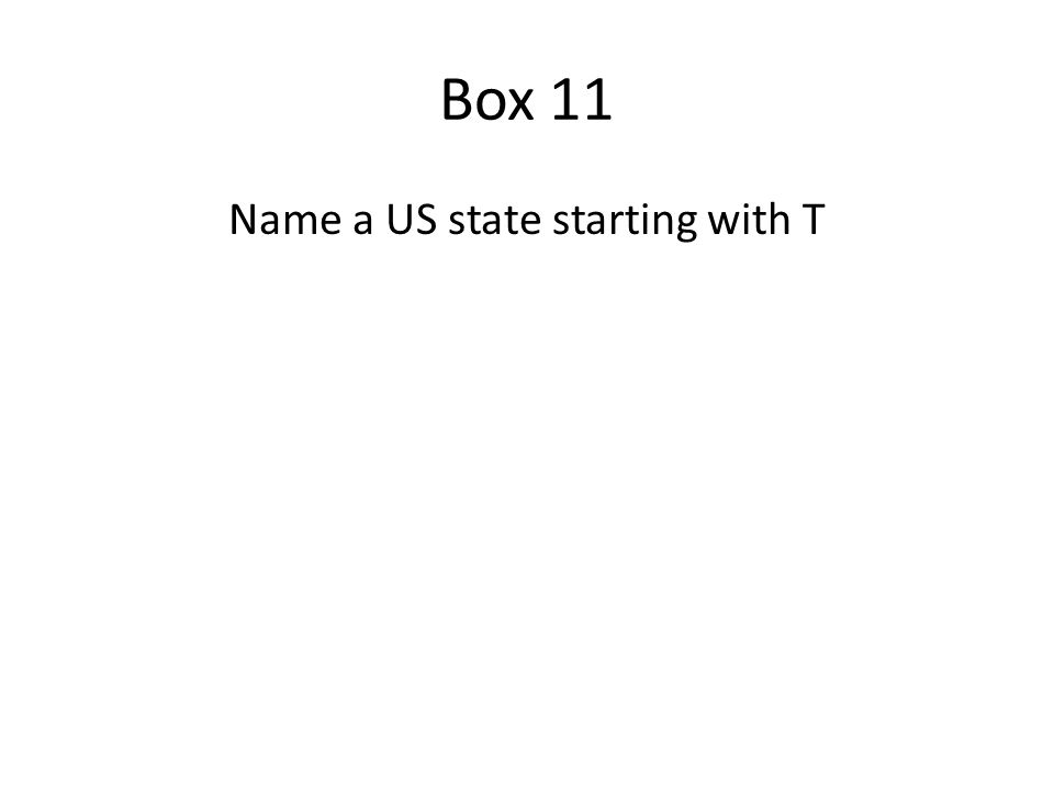 Box 11 States starting with T Tennessee Texas A correct answer earned you 800 points