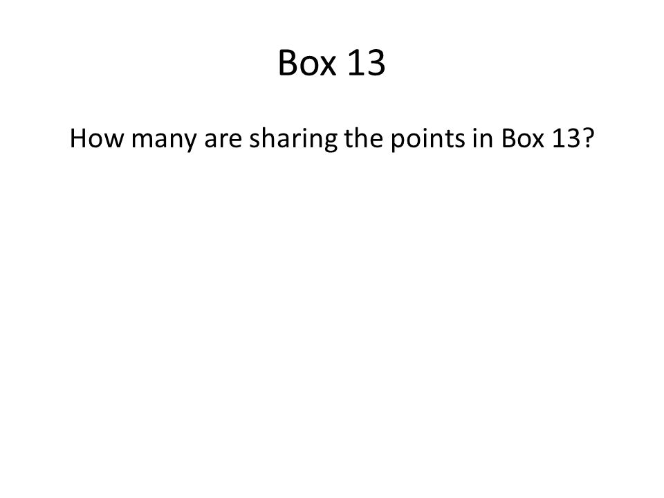 Box 13 How many are sharing the points in Box 13