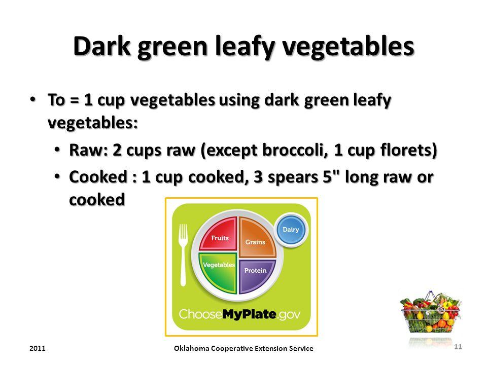 Dark green leafy vegetables To = 1 cup vegetables using dark green leafy vegetables: To = 1 cup vegetables using dark green leafy vegetables: Raw: 2 c