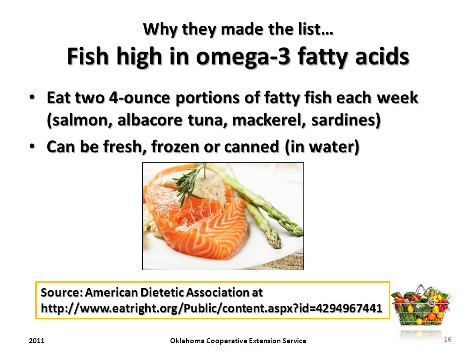 Why they made the list… Fish high in omega-3 fatty acids Eat two 4-ounce portions of fatty fish each week (salmon, albacore tuna, mackerel, sardines)