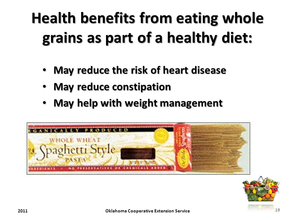 Health benefits from eating whole grains as part of a healthy diet: May reduce the risk of heart disease May reduce the risk of heart disease May redu