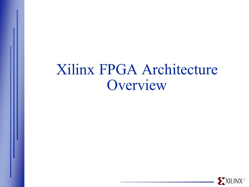® Xilinx FPGA Architecture Overview