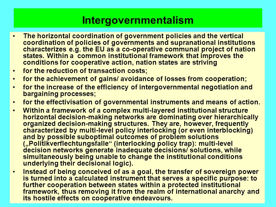 Intergovernmentalism The horizontal coordination of government policies and the vertical coordination of policies of governments and supranational ins