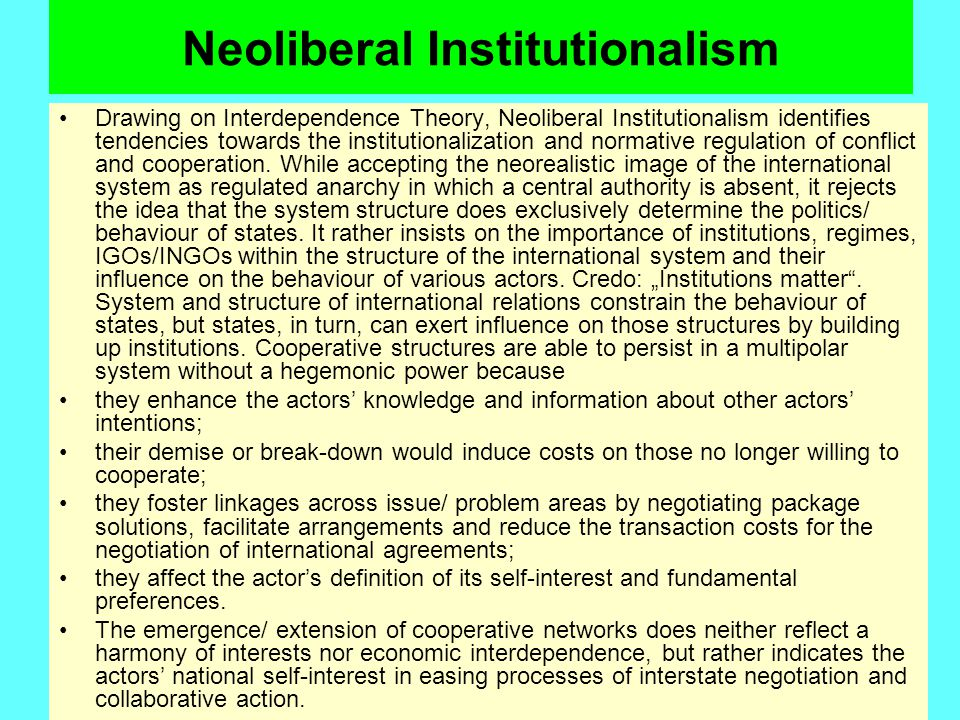 Neoliberal Institutionalism Drawing on Interdependence Theory, Neoliberal Institutionalism identifies tendencies towards the institutionalization and