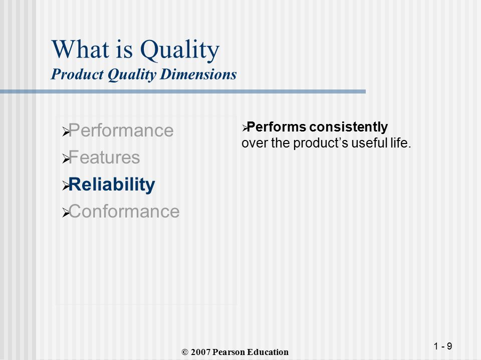 1 - 9 What is Quality Product Quality Dimensions  Performance  Features  Reliability  Conformance  Performs consistently over the product's useful life.
