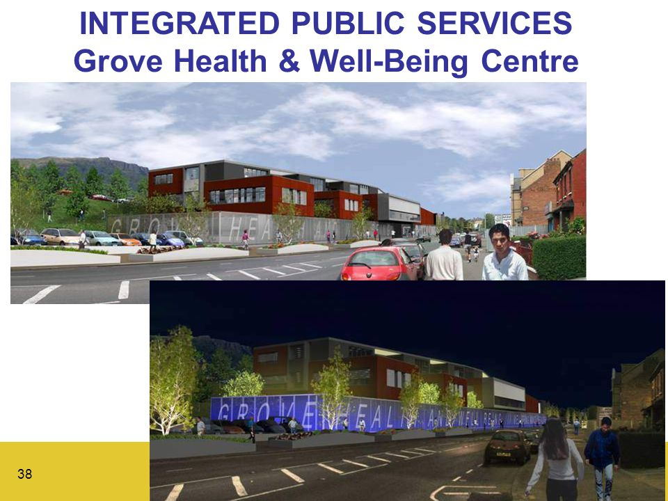 38 INTEGRATED PUBLIC SERVICES Grove Health & Well-Being Centre