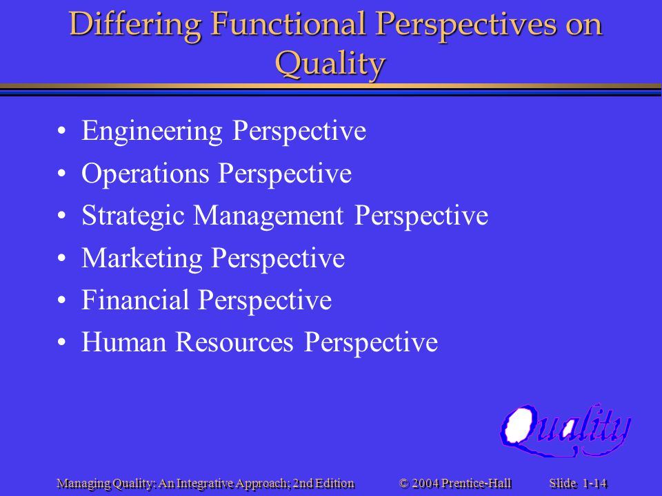 Slide 1-14 © 2004 Prentice-Hall Managing Quality: An Integrative Approach; 2nd Edition Differing Functional Perspectives on Quality Engineering Perspe