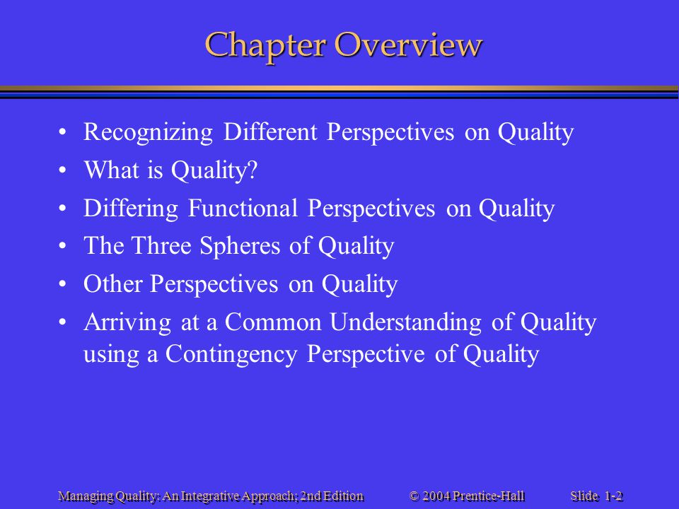 Slide 1-2 © 2004 Prentice-Hall Managing Quality: An Integrative Approach; 2nd Edition Chapter Overview Recognizing Different Perspectives on Quality W