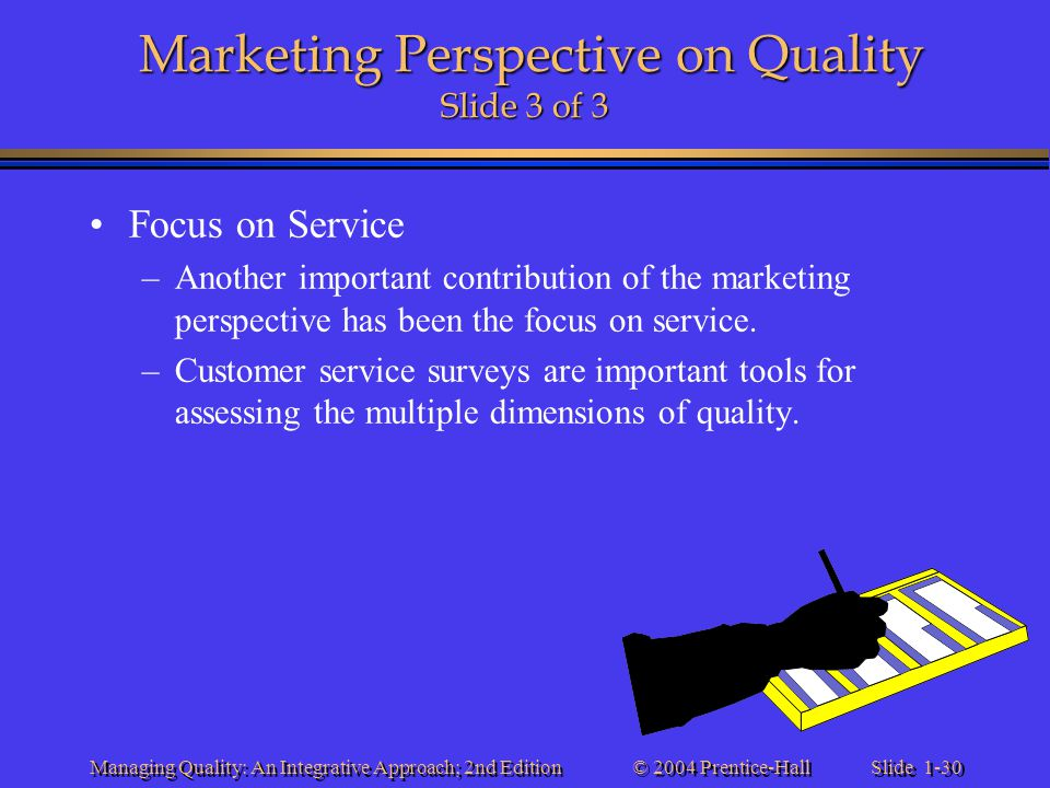 Slide 1-30 © 2004 Prentice-Hall Managing Quality: An Integrative Approach; 2nd Edition Marketing Perspective on Quality Slide 3 of 3 Focus on Service