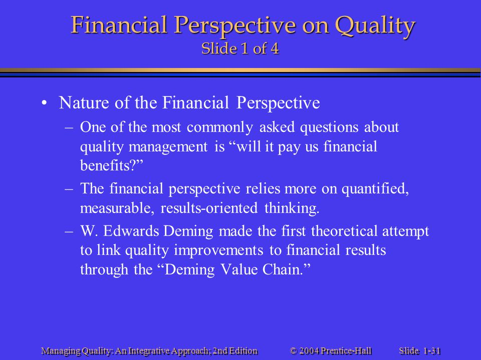 Slide 1-31 © 2004 Prentice-Hall Managing Quality: An Integrative Approach; 2nd Edition Financial Perspective on Quality Slide 1 of 4 Nature of the Fin