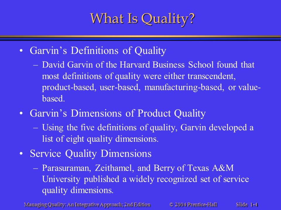 Slide 1-4 © 2004 Prentice-Hall Managing Quality: An Integrative Approach; 2nd Edition What Is Quality? Garvin's Definitions of Quality –David Garvin o