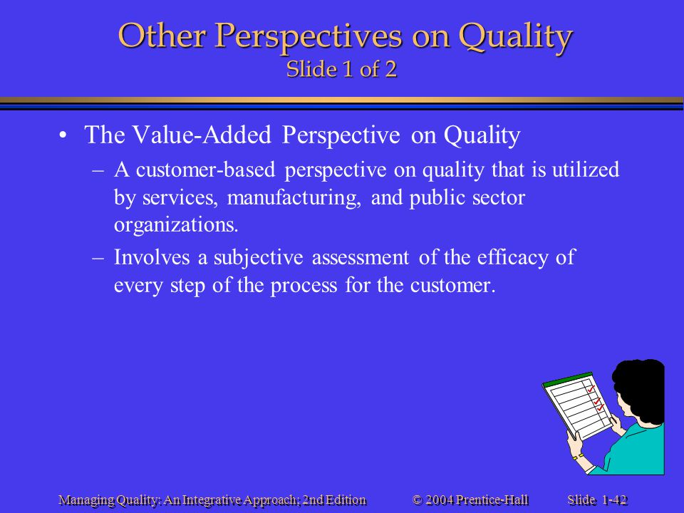 Slide 1-42 © 2004 Prentice-Hall Managing Quality: An Integrative Approach; 2nd Edition Other Perspectives on Quality Slide 1 of 2 The Value-Added Pers