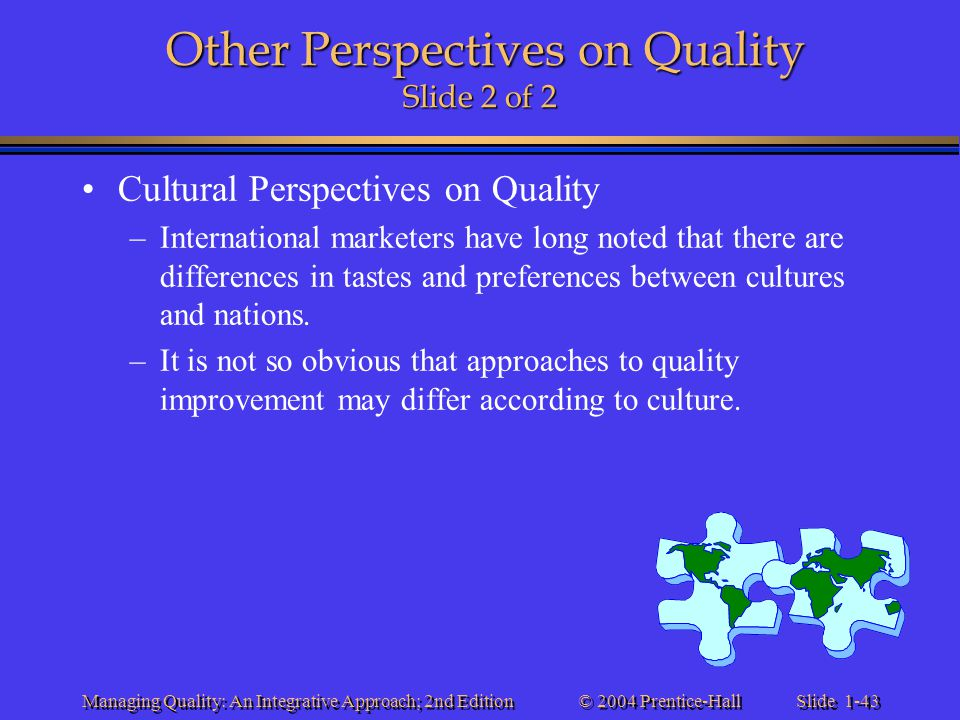Slide 1-43 © 2004 Prentice-Hall Managing Quality: An Integrative Approach; 2nd Edition Other Perspectives on Quality Slide 2 of 2 Cultural Perspective