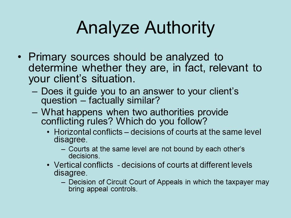 Analyze Authority Primary sources should be analyzed to determine whether they are, in fact, relevant to your client's situation.
