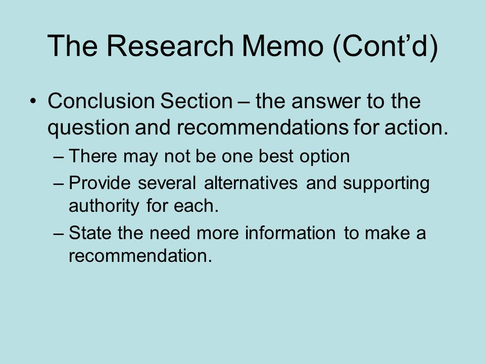 The Research Memo (Cont'd) Conclusion Section – the answer to the question and recommendations for action.