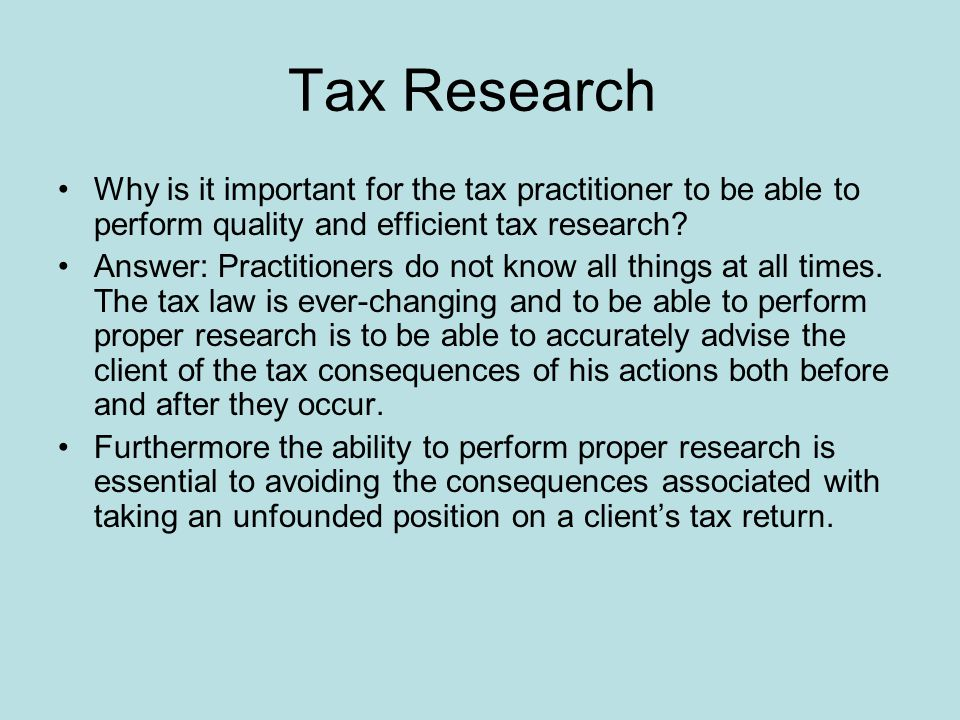 Tax Research Why is it important for the tax practitioner to be able to perform quality and efficient tax research.