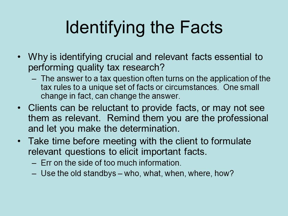 Identifying the Facts Why is identifying crucial and relevant facts essential to performing quality tax research.