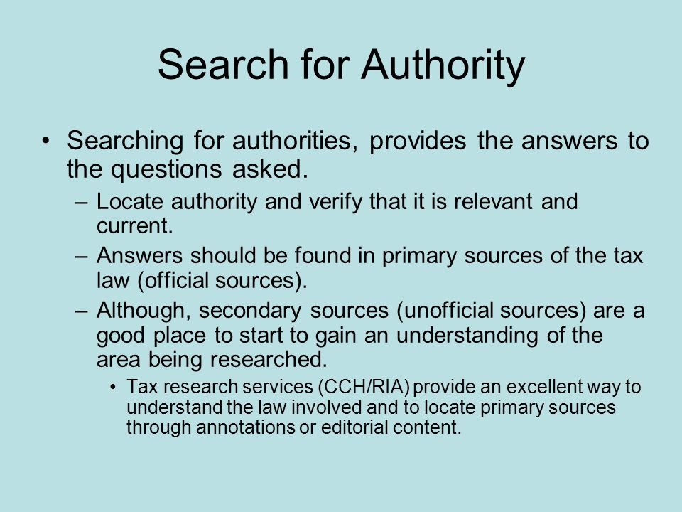 Types of Searches Searches can be performed through the tax services in three ways: –Keyword search – use unique words, not general tax terminology to locate primary authorities.