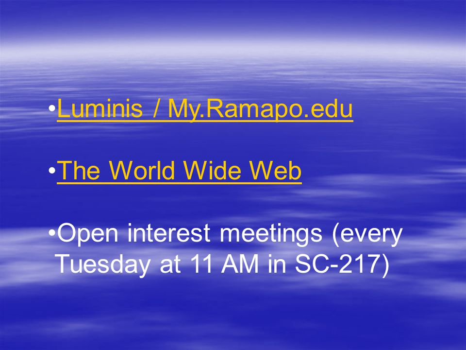 Luminis / My.Ramapo.edu The World Wide Web Open interest meetings (every Tuesday at 11 AM in SC-217)