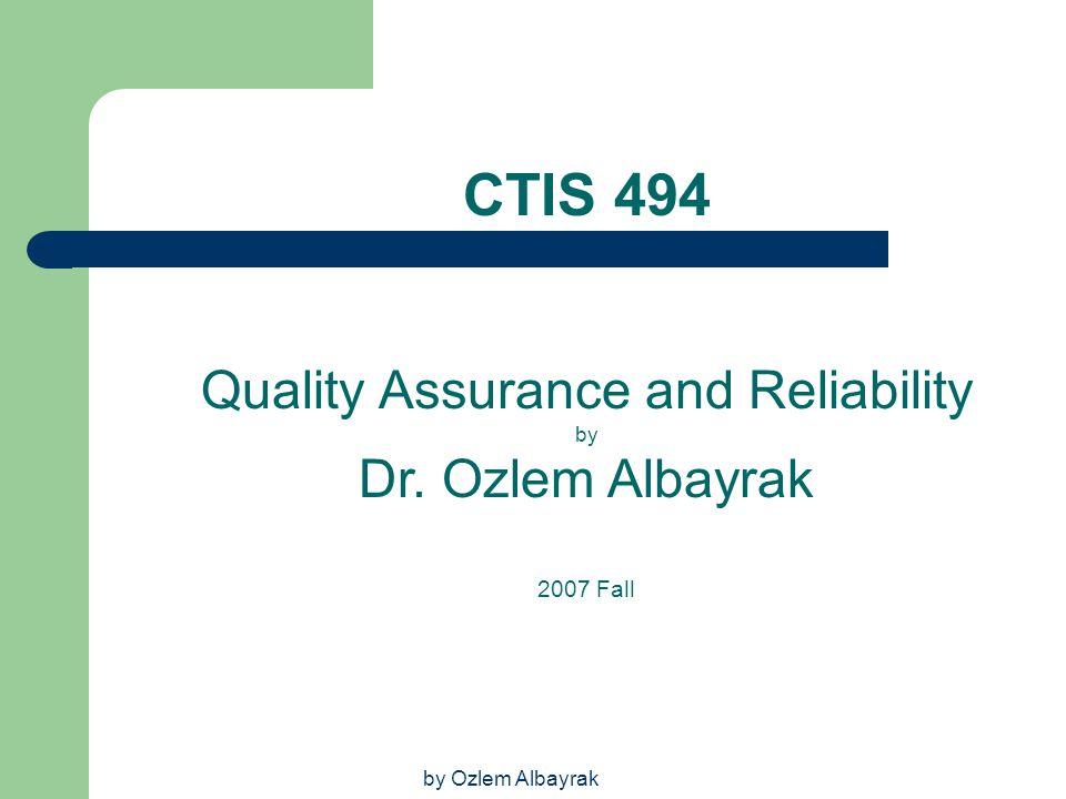 by Ozlem Albayrak CTIS 494 Quality Assurance and Reliability by Dr. Ozlem Albayrak 2007 Fall