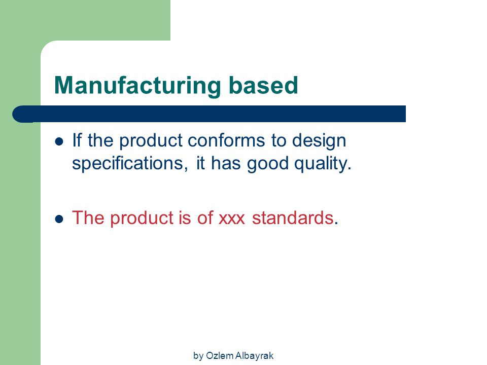 by Ozlem Albayrak Manufacturing based If the product conforms to design specifications, it has good quality. The product is of xxx standards.